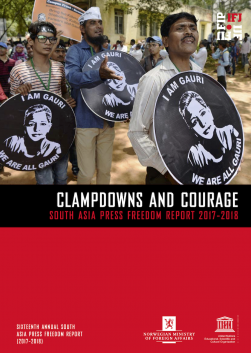 Clampdowns and Courage: Press Freedom in South Asia 2017-18